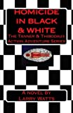 Homicide in Black and White: A Tanner & Thibodaux Action Adventure (Tanner & Thibodaux Actioin Adventure Series) (Volume 1)