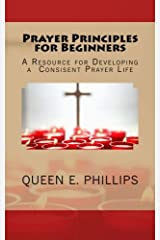 Prayer Principles for Beginners: A Resource for Developing a Consistent Prayer Life Paperback