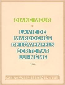La Vie de Mardochée de Löwenfels, écrite par lui-même par Meur