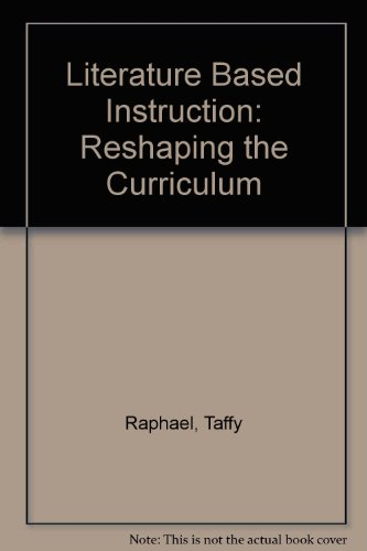 Literature Based Instruction: Reshaping the Curriculum