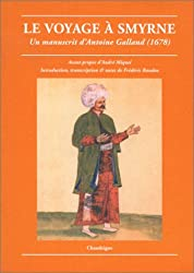 Le Voyage à Smyrne : Un manuscrit d'Antoine Galland, 1678