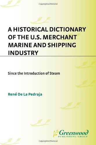 Download A Historical Dictionary of the U.S. Merchant Marine and Shipping Industry: Since the Introduction of Steam Pdf