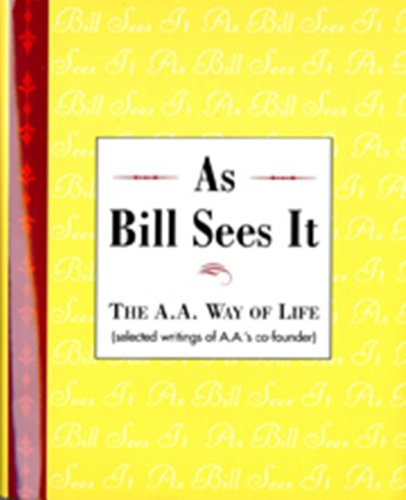 As Bill Sees It: Selected Writings of the Alcoholics Anonymous Co-Founder/B-5