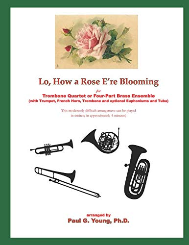 Lo, How a Rose E're Blooming: for Trombone Quartet or Four-Part Brass Ensemble  (with Trumpet, French Horn, Trombone and optional Euphoniums and Tuba) ()