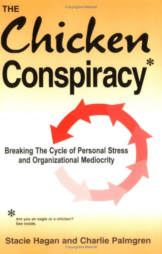 The Chicken Conspiracy: Breaking the Cycle of Personal Stress and Organizational Mediocrity