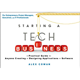 Starting a Tech Business: A Practical Guide for Anyone Creating or Designing Applications or Software