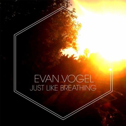 Amazon.com: Just Like Breathing: Evan Vogel: MP3 Downloads