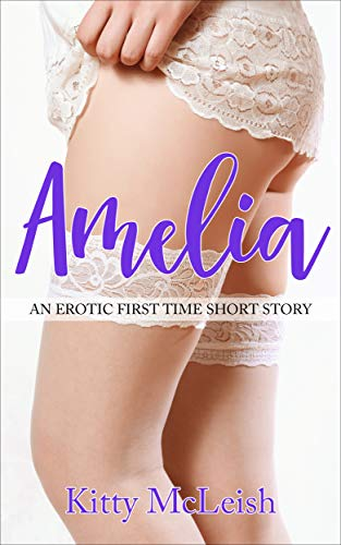 Amelia: An Erotic First Time Short Story (Older Man Younger Woman)