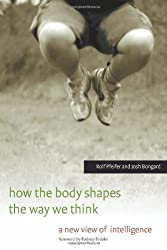 How the Body Shapes the Way We Think: A New View of Intelligence (Bradford Books)