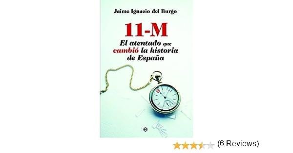 11 M. El atentado que cambió la historia de España Actualidad: Amazon.es: Del Burgo, Jaime Ignacio: Libros