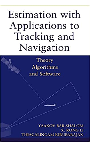 Estimation with Applications to Tracking and Navigation: Yaakov Bar