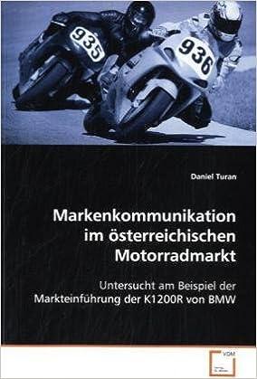Markenkommunikation im österreichischen Motorradmarkt: Untersucht am Beispiel der Markteinführung der K1200R von BMW