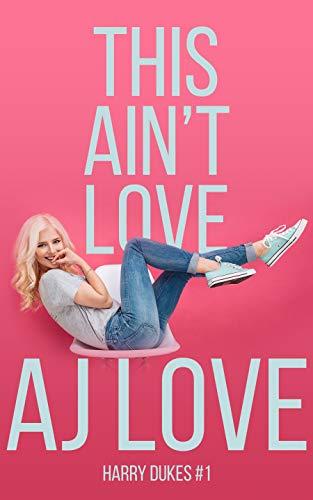 This Ain't Love (Harry Dukes Book 1) by [Love, AJ]