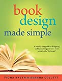 Book Design Made Simple: A step-by-step guide to designing and typesetting your own book using Adobe