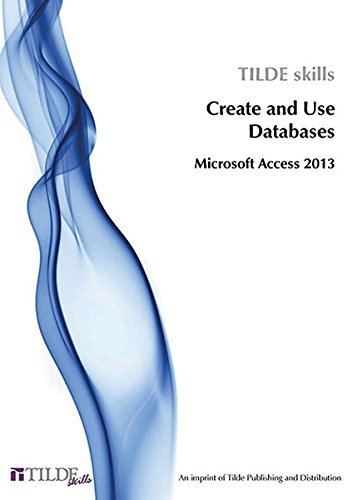 Microsoft Access 2013: Create and Use Databases (Tilde Skills)