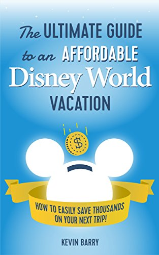 The Ultimate Guide to an Affordable Disney World Vacation: