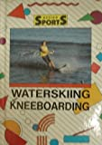 Waterskiing and Kneeboarding, Cheryl Walker, 1560650567