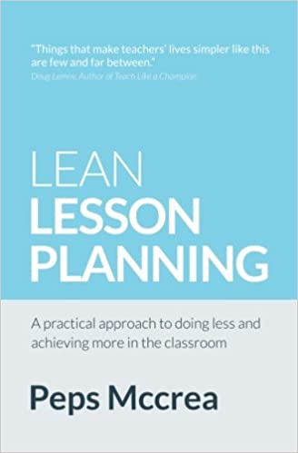 Lean Lesson Planning A Practical Approach To Doing Less And