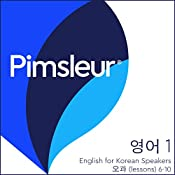 Pimsleur English for Korean Speakers Level 1, Lessons 6-10: Learn to Speak and Understand English as a Second Language with Pimsleur Language Programs |  Pimsleur