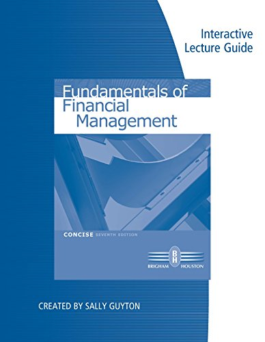 Interactive Lecture Guide for Brigham/Houston's Fundamentals of Financial Management, Concise Edition, 7th (Fundamentals Of Corporate Finance 7th Edition Ebook)