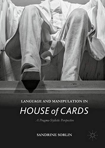 Language and Manipulation in House of Cards: A Pragma-Stylistic Perspective by Palgrave Macmillan
