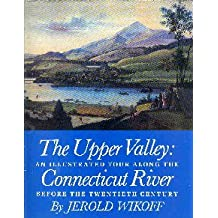 The Upper Valley: An Illustrated Tour Along the Connecticut River Before the Twentieth Century