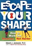 Escape Your Shape — How To Work Out Smarter, Not Harder