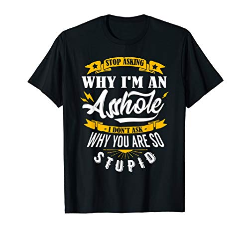 (Stop Asking Why I'm An Asshole)