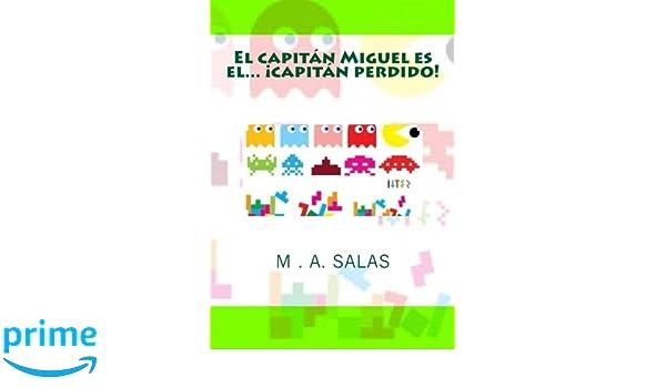 El capitan Miguel es el capitan perdido (Las aventuras del capitan Miguel) (Spanish Edition): M A Salas: 9781484904282: Amazon.com: Books