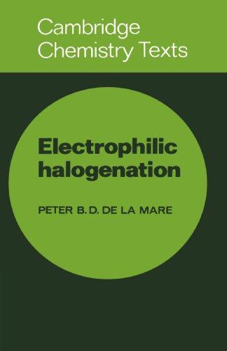 Electrophilic Halogenation: Reaction Pathways Involving Attack by Electrophilic Halogens on Unsaturated Compounds (Cambr