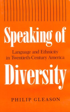 Speaking of Diversity: Language and Ethnicity in Twentieth- Century America - Language And Ethnicity