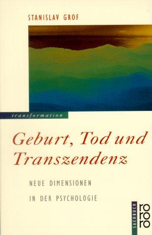 Geburt, Tod und Transzendenz. Neue Dimensionen in der Psychologie