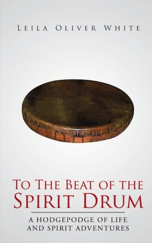 Download To The Beat of the Spirit Drum: A Hodgepodge of Life and Spirit Adventures ebook
