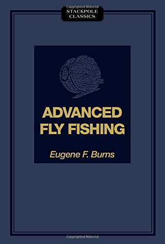 Download Advanced Fly Fishing: Modern Concepts with Dry Fly, Streamer, Nymph, Wet Fly, and the Spinning Bubble (Stackpole Classics) ebook