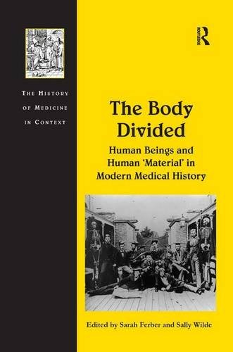 The Body Divided: Human Beings and Human 'Material' in Modern Medical History (The History of Medicine in Context)