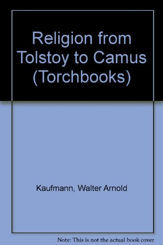 Religion from Tolstoy to Camus : Basic Writings on Religious Truth and Morals - Kaufmann, Walter A.