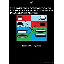 The Fourfold Composition of Elements and pseudo-Elements in Axial Perspective (English Edition)