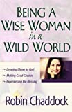 Being a Wise Woman in a Wild World, Robin Chaddock, 0736914323