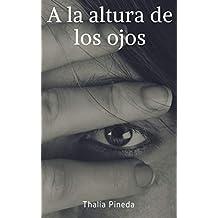 A LA ALTURA DE LOS OJOS (Spanish Edition)