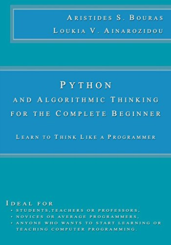 Python and Algorithmic Thinking for the Complete Beginner: Learn to Think Like a Programmer by CreateSpace Independent Publishing Platform