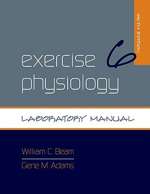 Exercise Physiology Laboratory Manual 6th sixth Edition [Spiral-bound] by William Beam, Gene...