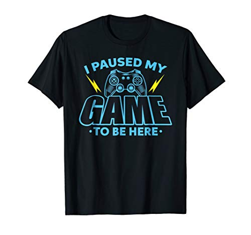 I Paused My Game To Be Here T Shirt Video Gamer Gift