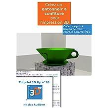 Un entonnoir à confiture avec l'impression 3D: Créez vous-même des objets à imprimer (Les tutoriels 3D UP t. 10) (French Edition)