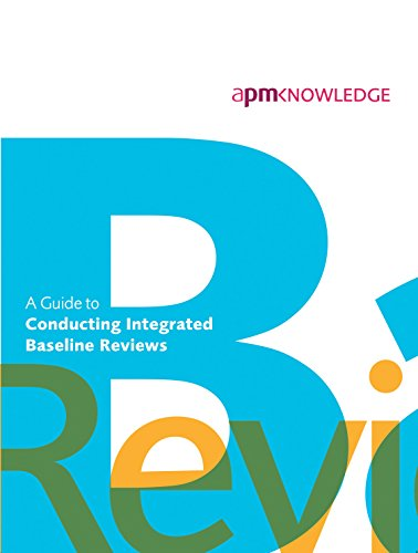 A Guide to Conducting Integrated Baseline Reviews: Applicable to All Projects Applying Project Controls