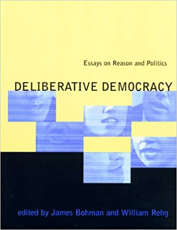Deliberative Democracy: Essays on Reason and Politics (Studies in Contemporary German Social Thought)
