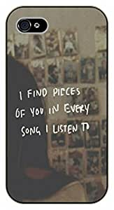 iPhone 4 / 4s I find pieces of you in every song I listen to. Love - black plastic case / Inspirational and motivational by icecream design