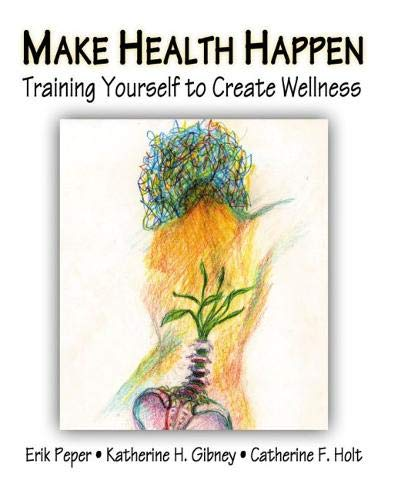 Make Health Happen: Training Yourself to Create Wellness