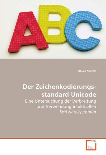 Der Zeichenkodierungsstandard Unicode: Eine Untersuchung der Verbreitung und Verwendung in aktuellen Softwaresystemen (German Edition) by VDM Verlag Dr. Müller