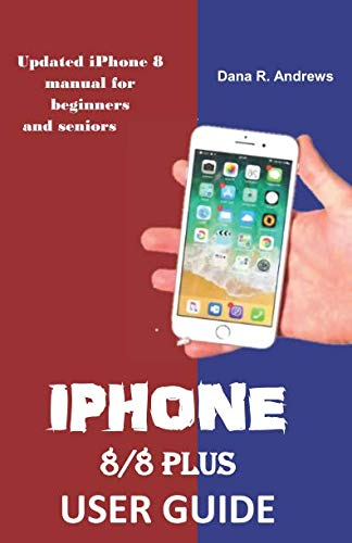 iPhone  8/8 Plus User Guide: Updated iPhone 8 manual for beginners and seniors