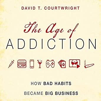How Bad Habits Became Big Business - David T. Courtwright